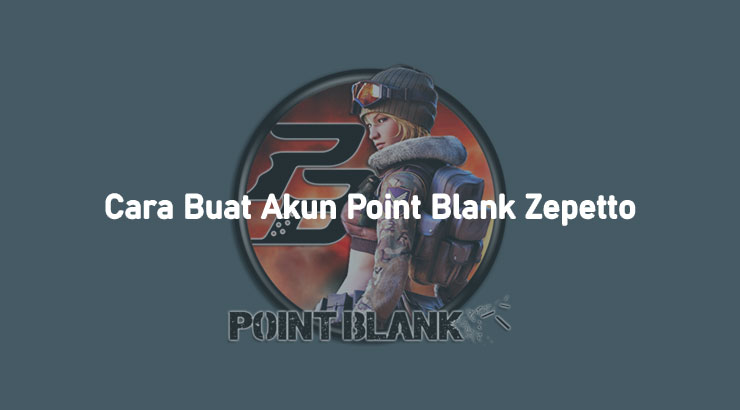 Cara Buat Akun Point Blank Zepetto Email Tanpa Email