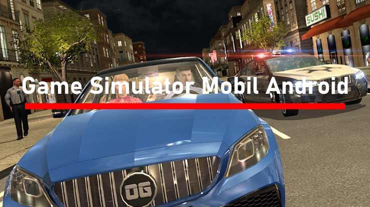 Game Mobil Simulator Android Terbaik Offline dan Online