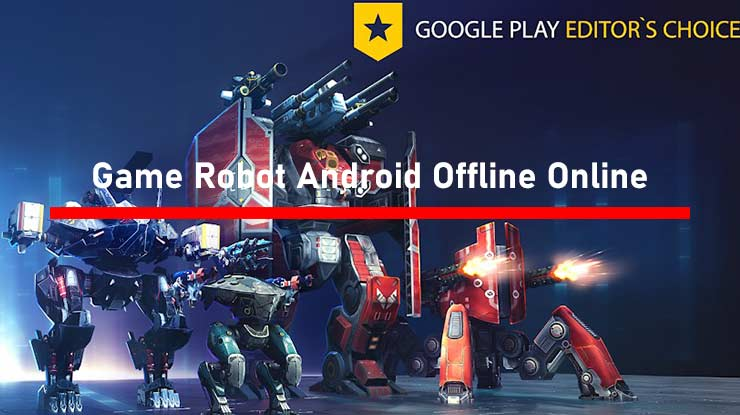 Game Robot Android Offline Online Grafis HD