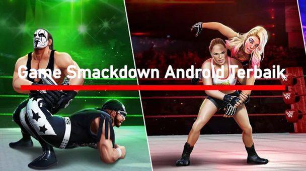 Game Smackdown Android Seru Dimainkan Terbaik
