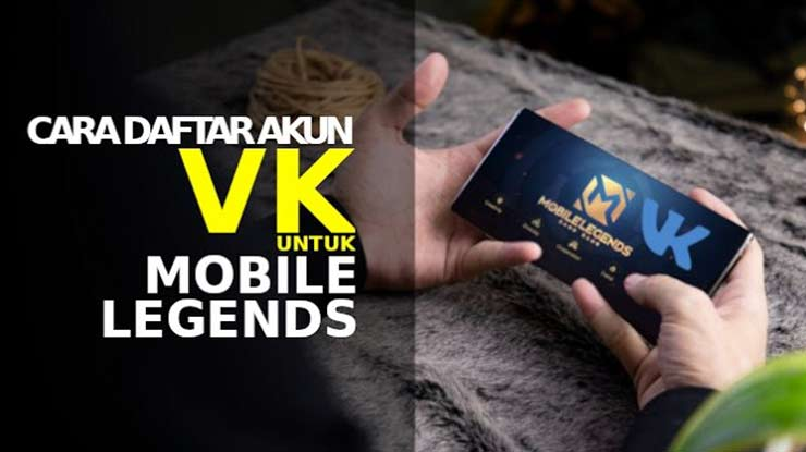 Begini Cara Buat Akun VK Untuk Mobile Legends Terlengkap 100 Berhasil