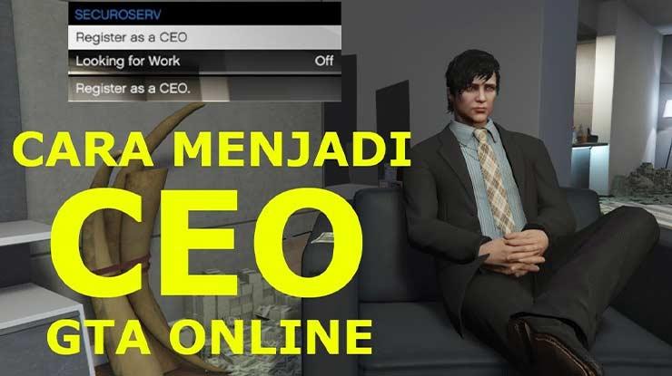 Cara Menjadi CEO di GTA V Online Beserta Syarat Manfaat