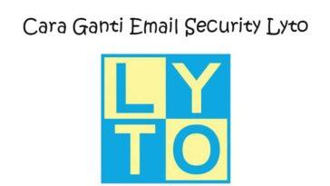 Cara Ganti Email Lyto Gampang Hanya 2 Menit