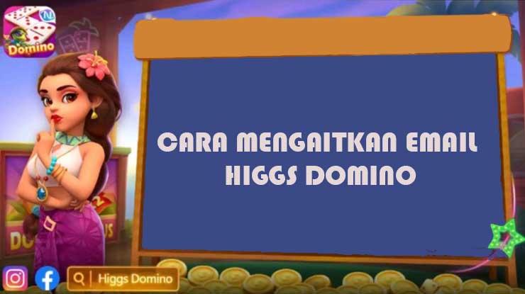 Cara Mengaitkan Email di Higgs Domino